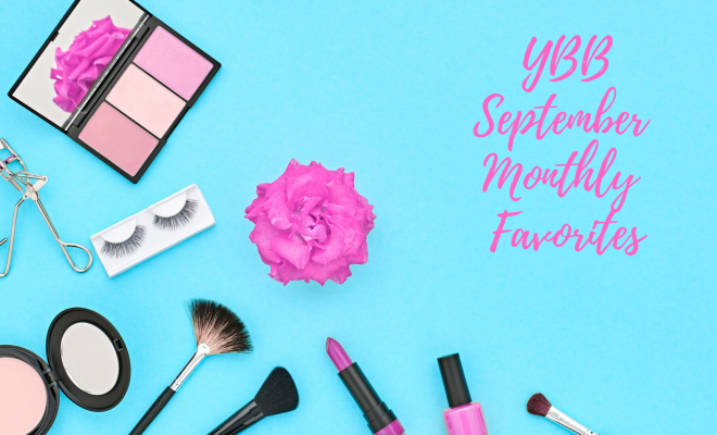 YBB September Monthly Favorites | Your Brand Of Beauty