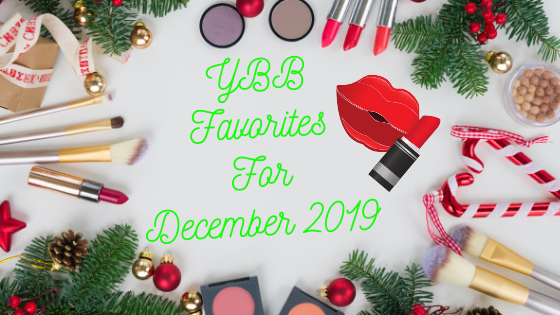 YBB Faves For December 2019 | Your Brand Of Beauty